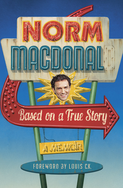 """Based on a True Story is the hilarious new """"memoir"""" by comedic legend Norm Macdonald."""