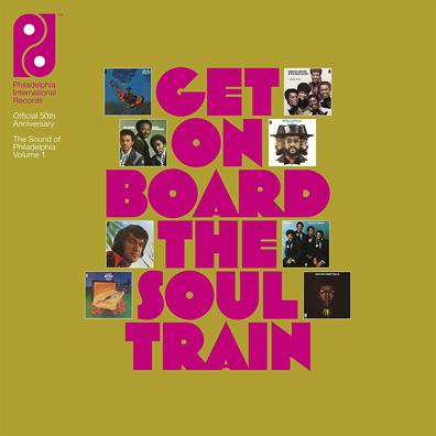 Get on Board the Soul Train: The Sound of Philadelphia International Records Volume 1